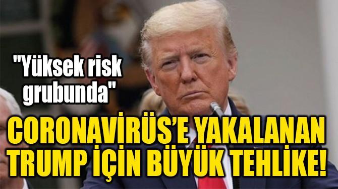 CORONAVİRÜS'E YAKALANAN  TRUMP İÇİN BÜYÜK TEHLİKE!
