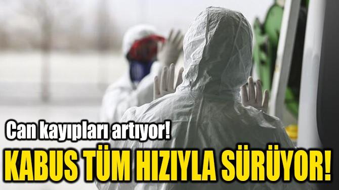 KABUS TÜM HIZIYLA SÜRÜYOR!