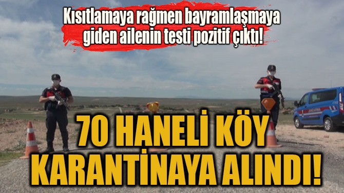 70 HANELİ KÖY  KARANTİNAYA ALINDI!