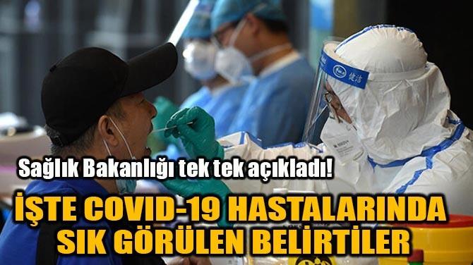 İŞTE COVID-19 HASTALARINDA SIK GÖRÜLEN BELİRTİLER