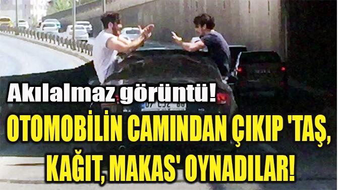 OTOMOBİLİN CAMINDAN ÇIKIP 'TAŞ,  KAĞIT, MAKAS' OYNADILAR!
