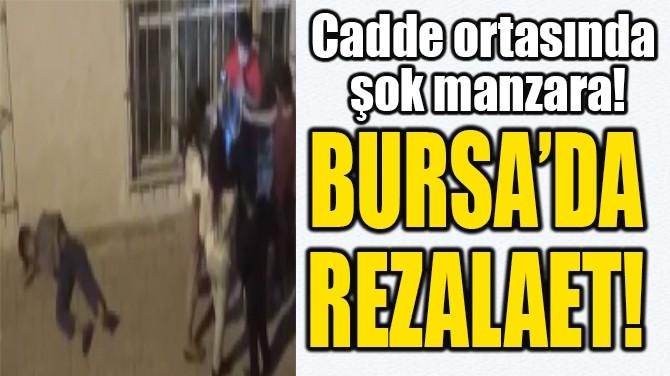 BURSA'DA  REZALAET!