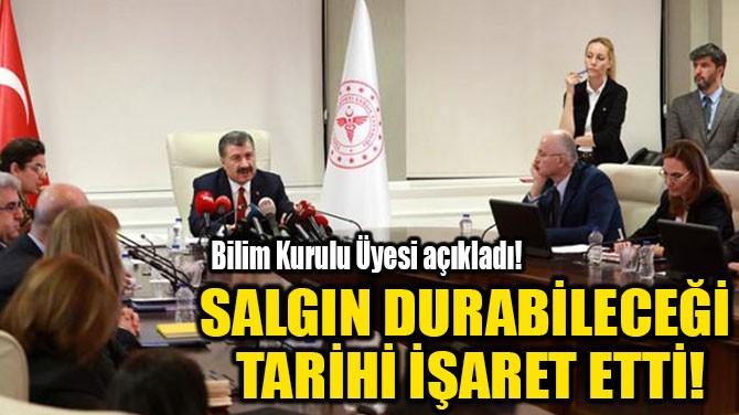 SALGIN DURABİLECEĞİ  TARİHİ İŞARET ETTİ!