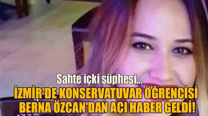 BERNA ÖZCAN'DAN ACI HABER GELDİ!