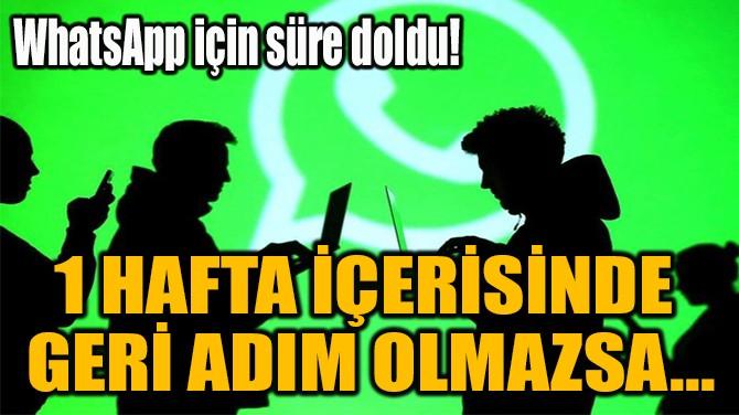 1 HAFTA İÇERİSİNDE  GERİ ADIM OLMAZSA...
