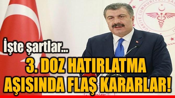 3. DOZ HATIRLATMA  AŞISINDA FLAŞ KARARLAR!