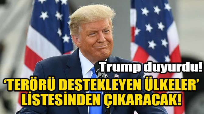 'TERÖRÜ DESTEKLEYEN ÜLKELER' LİSTESİNDEN ÇIKARACAK!