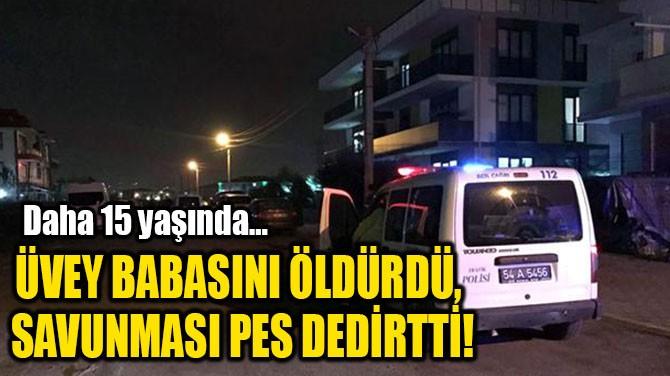 ÜVEY BABASINI ÖLDÜREN ÇOCUĞUN SAVUNMASI PES DEDİRTTİ!