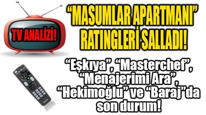 """""""MASUMLAR APARTMANI"""" RATINGLERİ SALLADI!"""