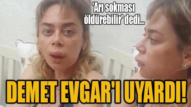 DEMET EVGAR'I UYARDI!