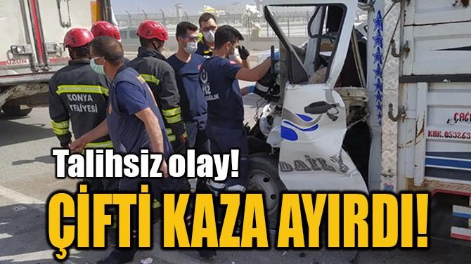 ÇİFTİ KAZA AYIRDI!