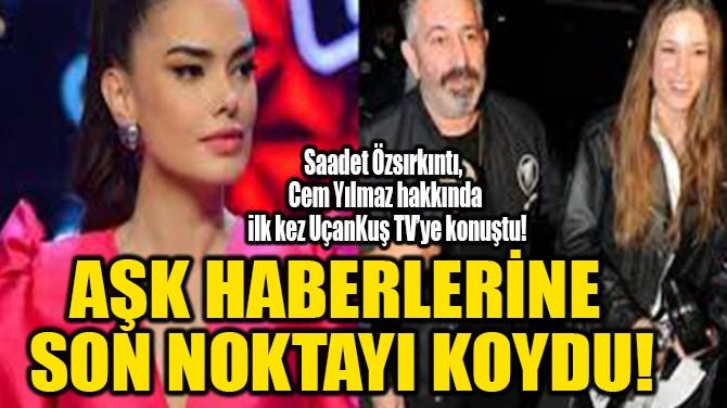 AŞK HABERLERİNE  SON NOKTAYI KOYDU!