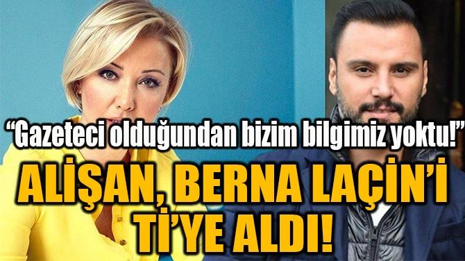 ALİŞAN, BERNA LAÇİN'İ  Tİ'YE ALDI!