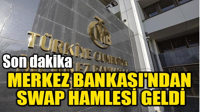 MERKEZ BANKASI'NDAN  SWAP HAMLESİ GELDİ
