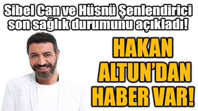 HAKAN ALTUN'DAN HABER VAR!