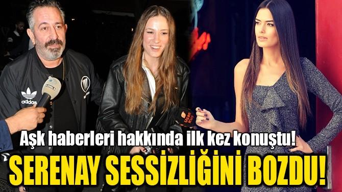 SERENAY SESSİZLİĞİNİ BOZDU!