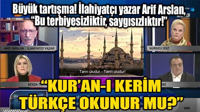 """KUR'AN-I KERİM TÜRKÇE OKUNUR MU?"""