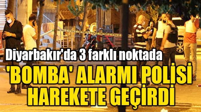 'BOMBA' ALARMI POLİSİ  HAREKETE GEÇİRDİ