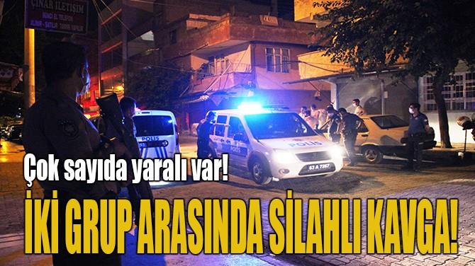 İKİ GRUP ARASINDA SİLAHLI KAVGA!