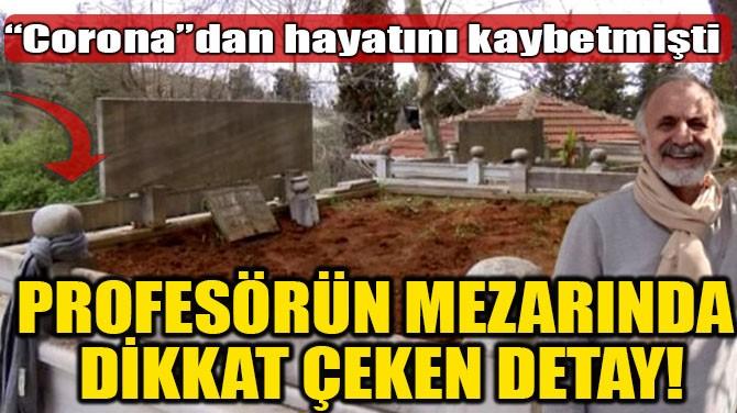PROFESÖRÜN MEZARINDA  DİKKAT ÇEKEN DETAY!