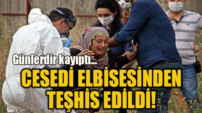 CESEDİ ELBİSESİNDEN TEŞHİS EDİLDİ!
