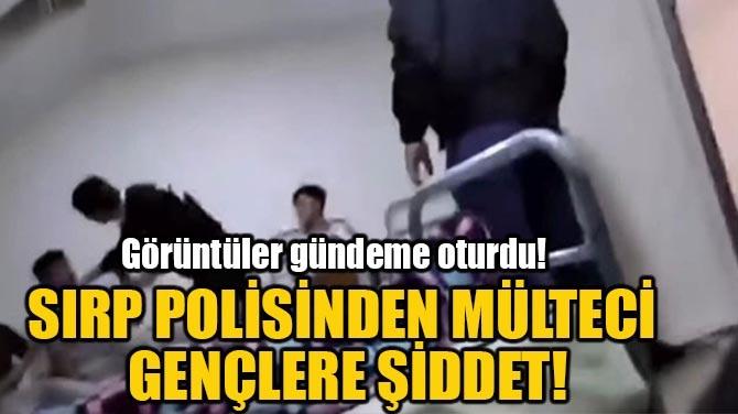 SIRP POLİSİNDEN MÜLTECİ  GENÇLERE ŞİDDET!