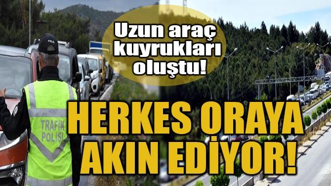 HERKES ORAYA AKIN EDİYOR!