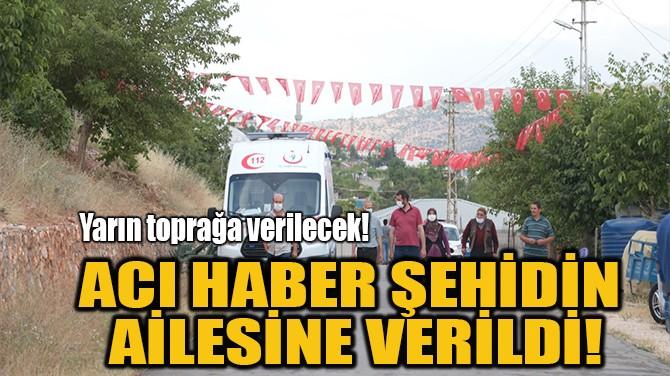 ACI HABER ŞEHİDİN  AİLESİNE VERİLDİ!