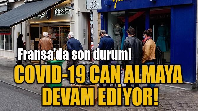 COVID-19 CAN ALMAYA  DEVAM EDİYOR!
