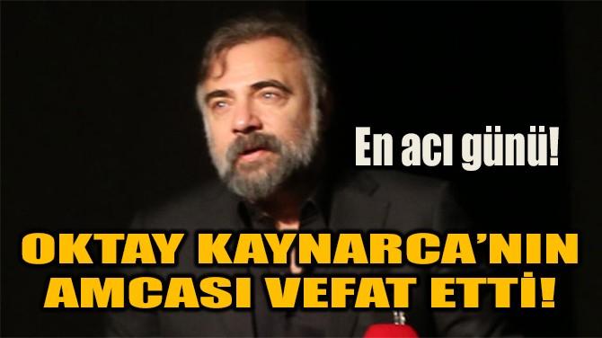 OKTAY KAYNARCA'NIN EN ACI GÜNÜ!