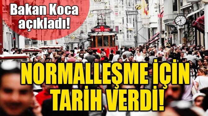 NORMALLEŞME İÇİN TARİH VERDİ!