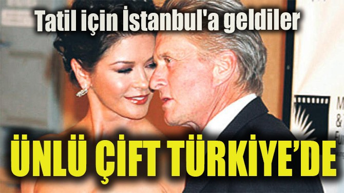 ÜNLÜ ÇİFT TÜRKİYE'DE!