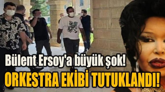 BÜLENT ERSOY'A BÜYÜK ŞOK! ORKESTRA EKİBİ TUTUKLANDI!