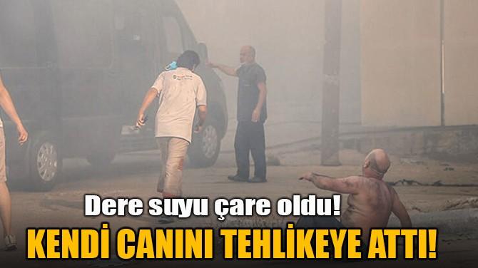 KENDİ CANINI TEHLİKEYE ATTI!