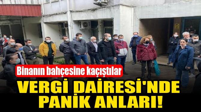 VERGİ DAİRESİ'NDE PANİK ANLARI!