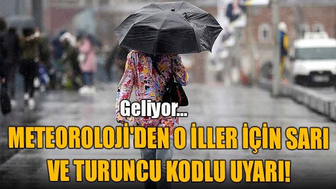 METEOROLOJİ'DEN O İLLER İÇİN SARI  VE TURUNCU KODLU UYARI!