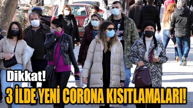 3 İLDE YENİ CORONAVİRÜS KISITLAMALARI!