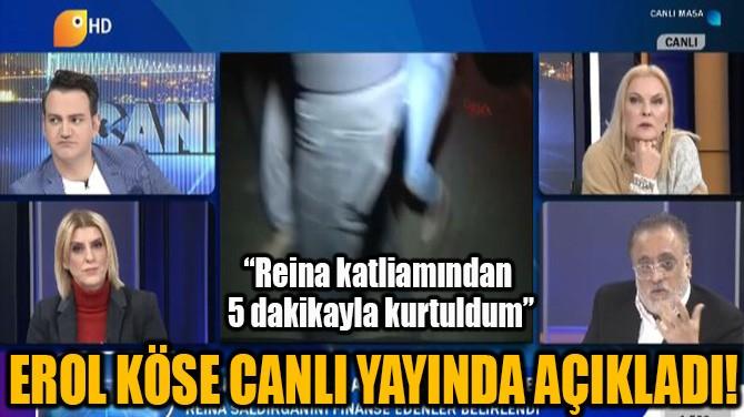 "EROL KÖSE, ""REİNA KATLİAMINDAN  5 DAKİKAYLA KURTULDUM"""