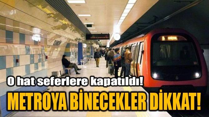 METROYA BİNECEKLER DİKKAT!