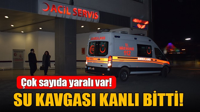 SU KAVGASI KANLI BİTTİ!