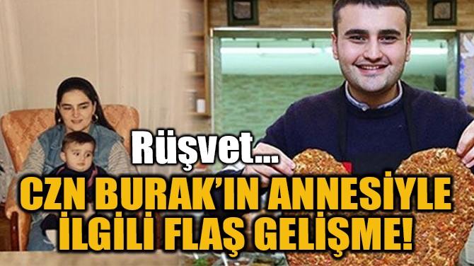 CZN BURAK'IN ANNESİYLE İLGİLİ FLAŞ GELİŞME!