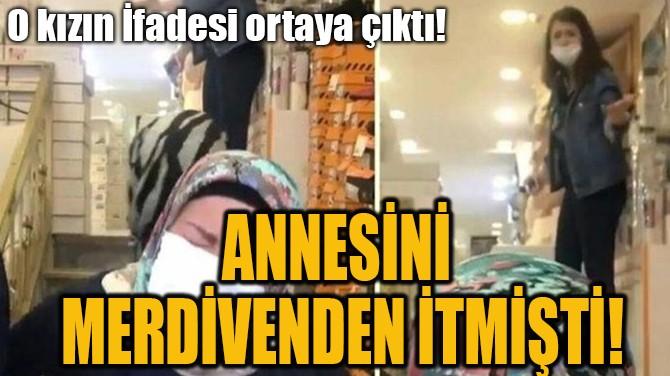 ANNESİNİ MERDİVENDEN İTMİŞTİ!