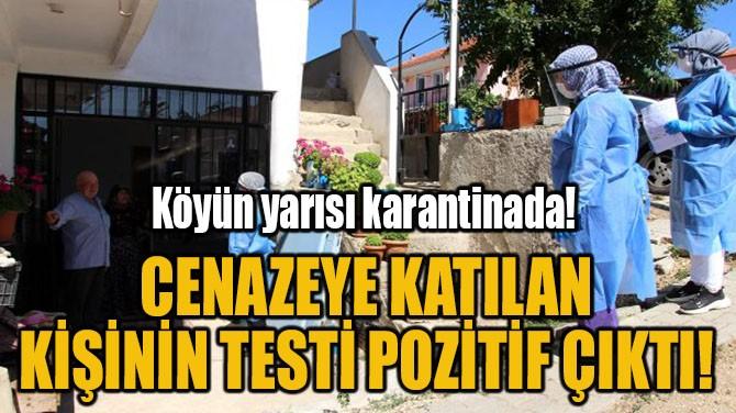 CENAZEYE KATILAN  KİŞİNİN TESTİ POZİTİF ÇIKTI!