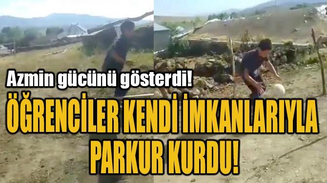 ÖĞRENCİLER KENDİ İMKANLARIYLA PARKUR KURDU!
