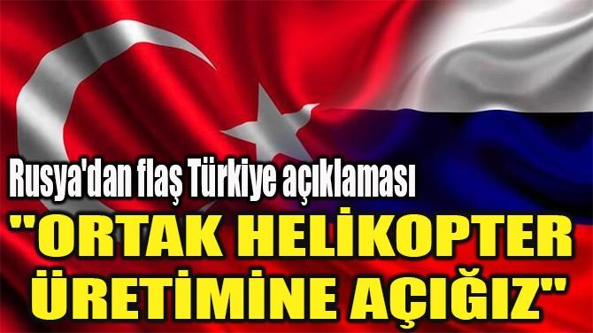 """""""ORTAK HELİKOPTER  ÜRETİMİNE AÇIĞIZ"""""""