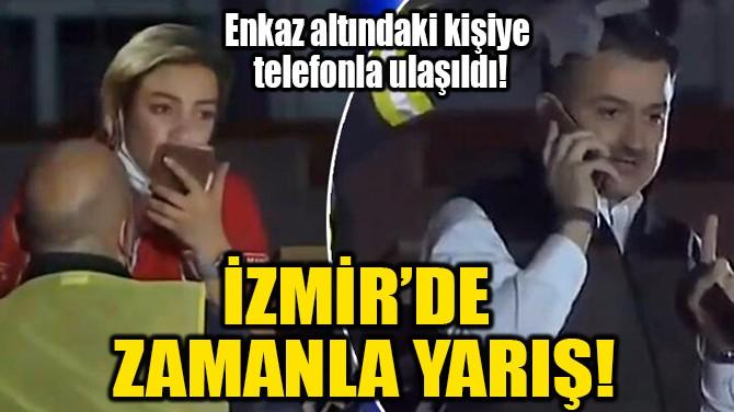 İZMİR'DE  ZAMANLA YARIŞ!
