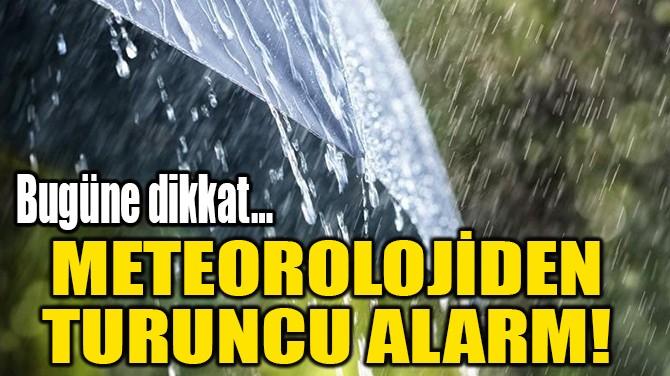 METEOROLOJİDEN  TURUNCU ALARM!