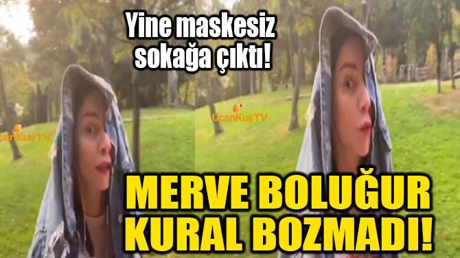 MERVE BOLUĞUR KURAL BOZMADI!