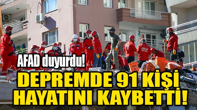 DEPREMDE 91 KİŞİ  HAYATINI KAYBETTİ!