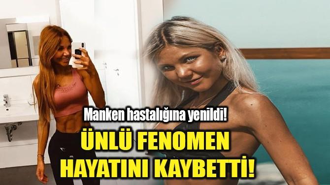 ÜNLÜ FENOMEN HAYATINI KAYBETTİ!